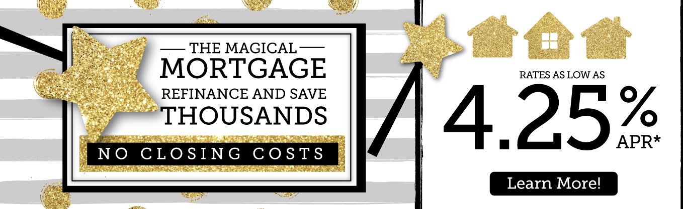 The magical mortgage refinance! No closing costs and rates as low as 4.25% APR.