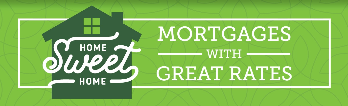 Home sweet home, mortgages with great rates.