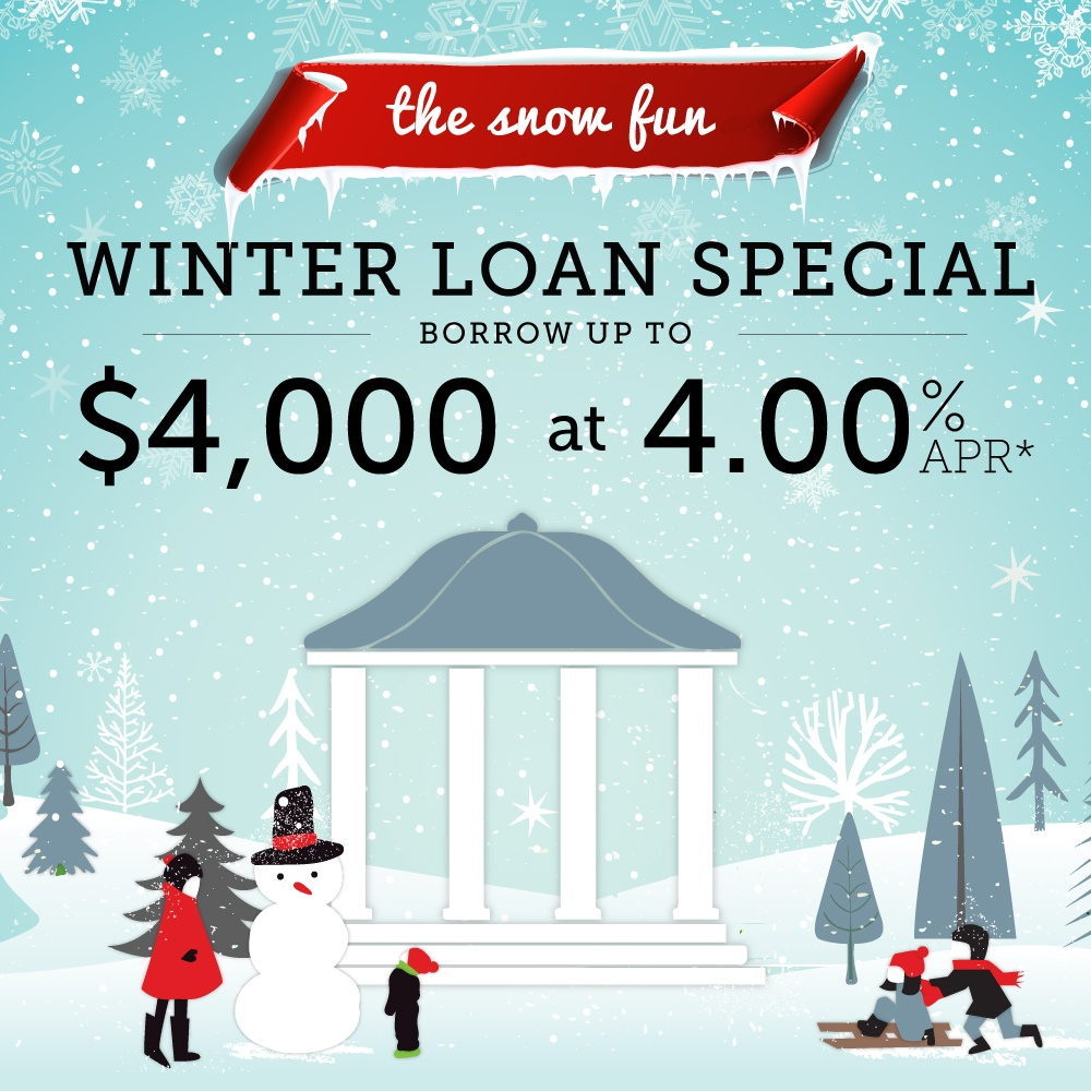 Winter loan special - borrow up to $4,000 at 4.00% APR. Click to learn more.