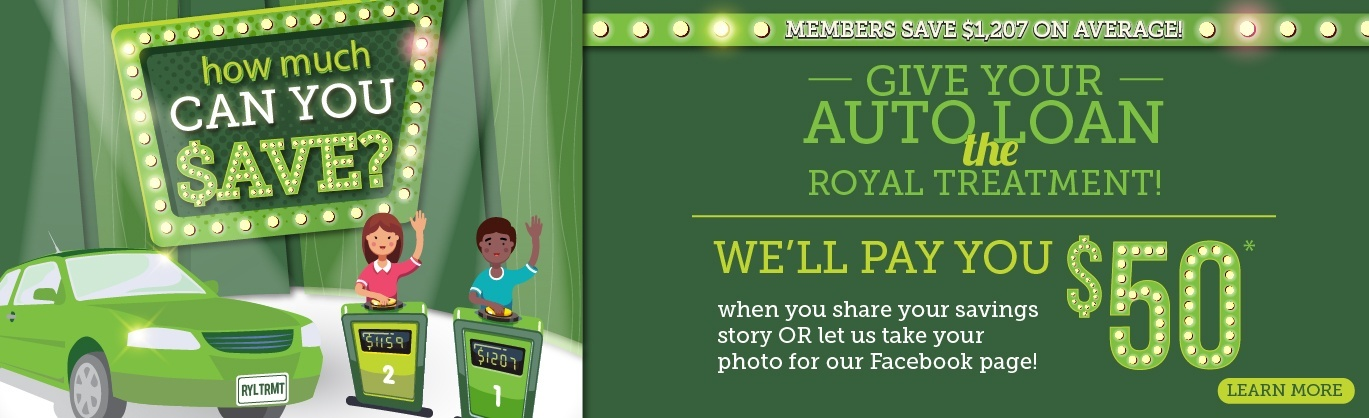 Give your auto loan the royal treatment. We'll pay you $50 when you let us share how much you saved. Learn more!