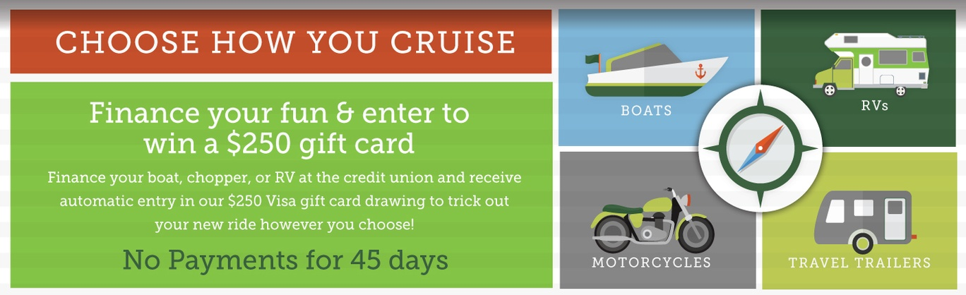 Choose how you cruise - finance your RV, boat, or motorcycle with no payments for 45 days. Click to learn more.