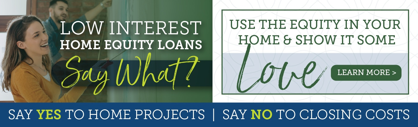 Low interest home equity loans - say what? Use the equity in your home to show it some love.